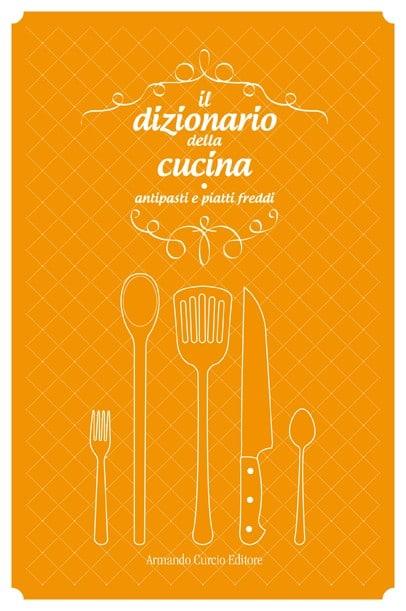 Il dizionario della cucina. Antipasti e piatti freddi