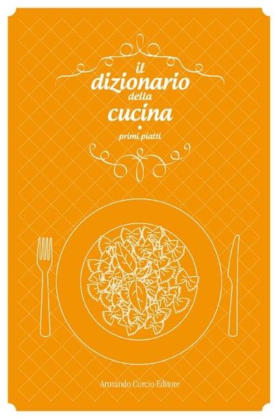 Il dizionario della cucina. Primi piatti